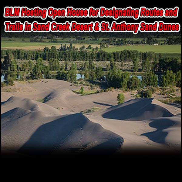 IDAHO – BLM to Host Open House for Designating Routes and Trails in Sand Creek Desert & St. Anthony Sand Dunes